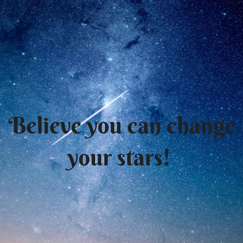 Believe You Can Change Your Stars!